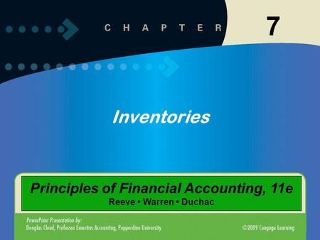 7-1 7 Inventories Principles of Financial Accounting, 11e Reeve Warren Duchac.