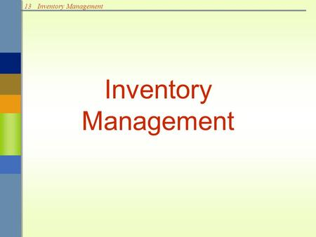 13Inventory Management. 13Inventory Management Types of Inventories Raw materials & purchased parts Partially completed goods called work in progress.