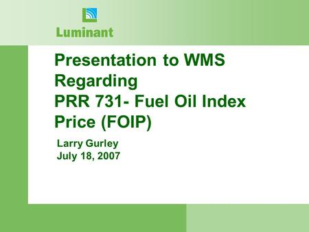 Presentation to WMS Regarding PRR 731- Fuel Oil Index Price (FOIP) Larry Gurley July 18, 2007.