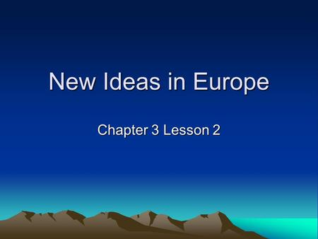 New Ideas in Europe Chapter 3 Lesson 2 The Renaissance Important changes took place during the 1300 and 1400s (renaissance – rebirth). During the Renaissance,