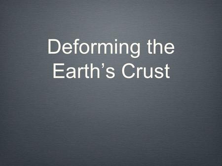 Deforming the Earth's Crust. Deformation This is the process where the shape of rocks change. Caused by: Compression- Objects are squeezed; when 2 plates.