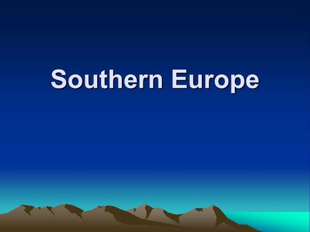 Southern Europe. Countries include some of the following :- Greece, Cyprus, Italy, Spain, Gibraltar, Andorra and Malta.