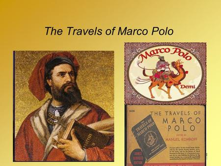 1 The Travels of Marco Polo 1. 2 Marco – The Storyteller He often told of adventures to faraway places such as China. Marco had traveled to China and.