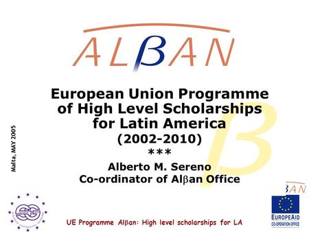 UE Programme Al  an: High level scholarships for LA Malta, MAY 2005 European Union Programme of High Level Scholarships for Latin America (2002-2010)