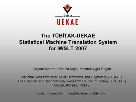 Coşkun Mermer, Hamza Kaya, Mehmet Uğur Doğan National Research Institute of Electronics and Cryptology (UEKAE) The Scientific and Technological Research.