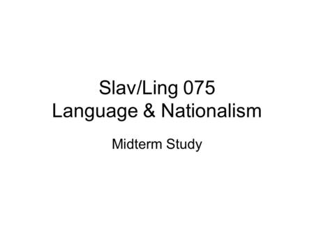 Slav/Ling 075 Language & Nationalism Midterm Study.