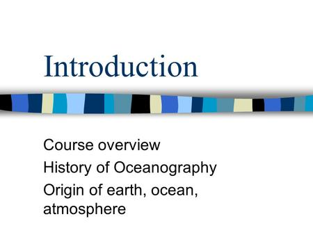 Introduction Course overview History of Oceanography