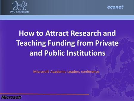 How to Attract Research and Teaching Funding from Private and Public Institutions Microsoft Academic Leaders conference.
