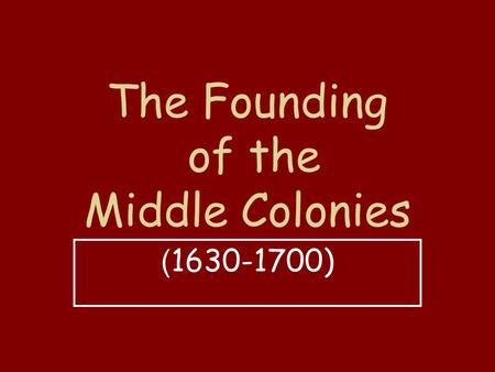 The Founding of the Middle Colonies ( 1630-1700).