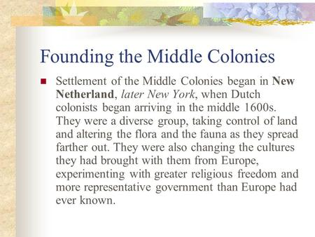 Founding the Middle Colonies Settlement of the Middle Colonies began in New Netherland, later New York, when Dutch colonists began arriving in the middle.