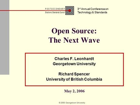 © 2006 Georgetown University Open Source: The Next Wave Charles F. Leonhardt Georgetown University Richard Spencer University of British Columbia 3 rd.