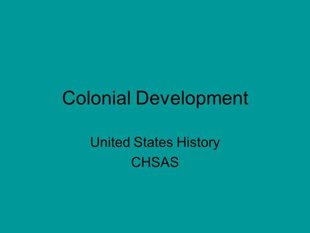 Colonial Development United States History CHSAS.
