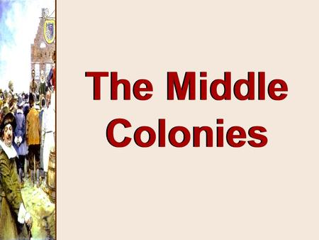 "The Middle Colonies. New York Settling the Middle [or ""Restoration""] Colonies."