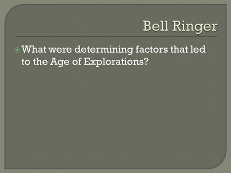  What were determining factors that led to the Age of Explorations?