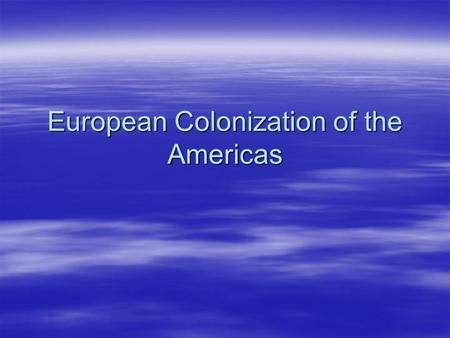 European Colonization of the Americas. Spanish in North America  After 1492 – Spain builds empire in North America  Why?  Spread Christianity-built.