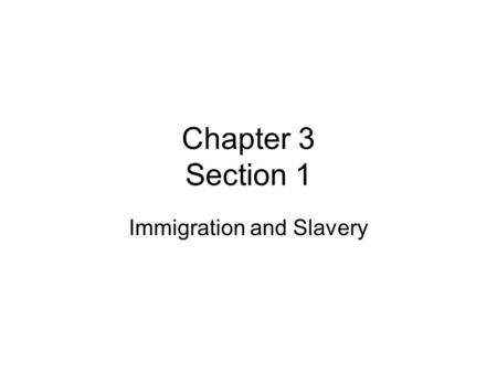 Chapter 3 Section 1 Immigration and Slavery. Explain how European immigration to the colonies changed between the late 1600s and 1700s. Analyze the development.