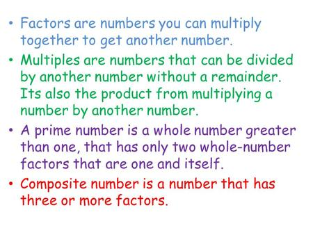 Factors are numbers you can multiply together to get another number. Multiples are numbers that can be divided by another number without a remainder. Its.