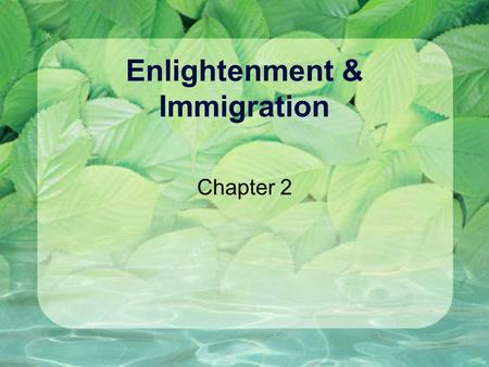 Enlightenment & Immigration Chapter 2. Reasons for Increased Immigration Mostly England in the 1600's Increasing population Increasing poverty Desire.