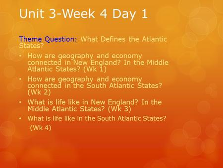 Unit 3-Week 4 Day 1 Theme Question: What Defines the Atlantic States? How are geography and economy connected in New England? In the Middle Atlantic States?