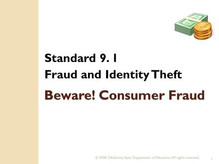 © 2008. Oklahoma State Department of Education. All rights reserved. 1 Beware! Consumer Fraud Standard 9. 1 Fraud and Identity Theft.