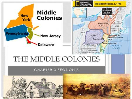 CHAPTER 3 SECTION 3 THE MIDDLE COLONIES. PERRY'S POINTS Describe Geography and Climate of Middle Colonies Understand early history of N.Y and N.J Understand.