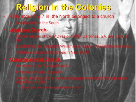 Only about 1 in 7 in the North belonged to a church –Smaller ratio in the South Anglican Church- –Official religion of VA, MD (as of 1692), Carolinas,