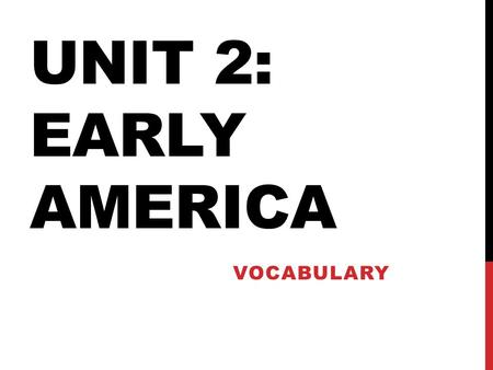 UNIT 2: EARLY AMERICA VOCABULARY. VOCABULARY PRE-ASSESSMENT Complete the Pre-Assessment to the best of your ability. Circle a number for each term/phrase.