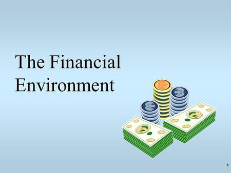 1 The Financial Environment. Definitions Investment means the sacrifice of current amount (taka) for future amount. The Investment Environment encompasses.