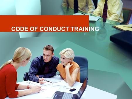 CODE OF CONDUCT TRAINING. We conduct our global business honestly, ethically and legally, believing that good ethics is good business. The Company's Philosophy.