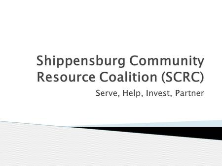 Shippensburg Community Resource Coalition (SCRC) Serve, Help, Invest, Partner.