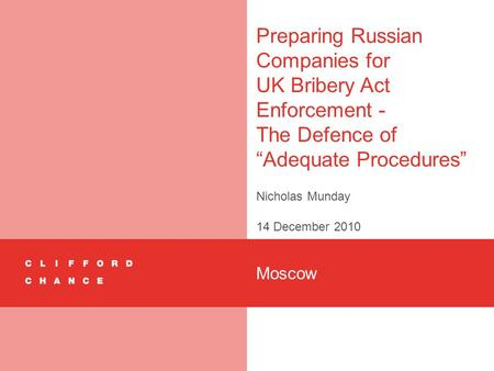 "Preparing Russian Companies for UK Bribery Act Enforcement - The Defence of ""Adequate Procedures"" Nicholas Munday 14 December 2010 Moscow."
