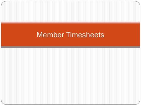 Member Timesheets. Agenda OnCorps Paper Documentation & Verification Why timesheets are important – and what the OIG has to say Putting Timesheet systems/processes.