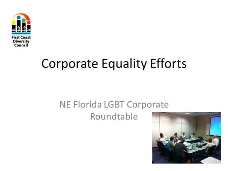 Corporate Equality Efforts NE Florida LGBT Corporate Roundtable.