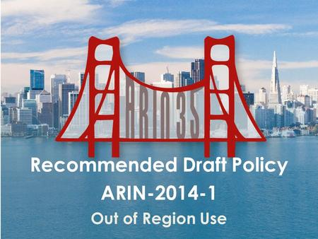 Recommended Draft Policy ARIN-2014-1 Out of Region Use.