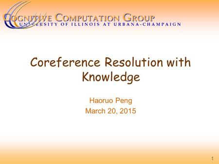 Coreference Resolution with Knowledge Haoruo Peng March 20, 2015 1.