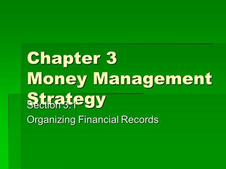Chapter 3 Money Management Strategy Section 3.1 Organizing Financial Records.