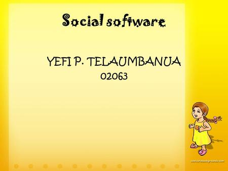 Social software YEFI P. TELAUMBANUA 02063. What is Social Software? It is a kind of an interactive tools handle mediated interactions between a pair or.