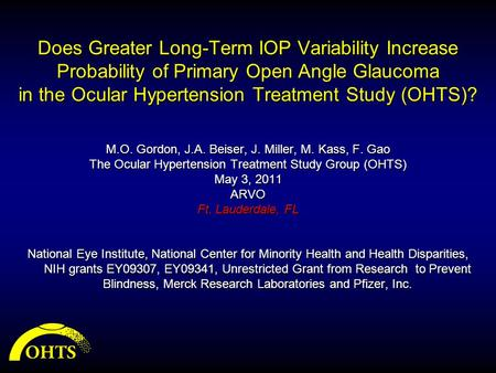 Does Greater Long-Term IOP Variability Increase Probability of Primary Open Angle Glaucoma in the Ocular Hypertension Treatment Study (OHTS)? M.O. Gordon,