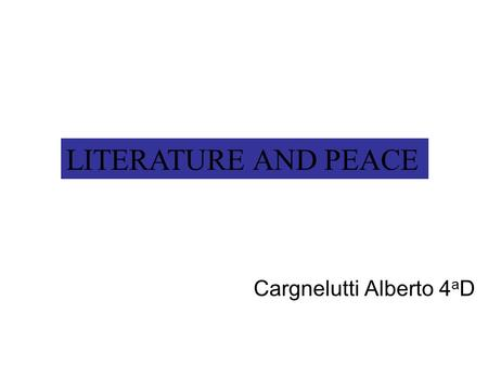 Cargnelutti Alberto 4 a D LITERATURE AND PEACE. OBJECTIVES Finding out how literary texts may promote peace.