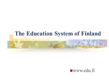 The Education System of Finland www.edu.fi. Historical Overview Finland was incorporated into Sweden during the Crusades of the 12th century. Social and.