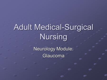 Adult Medical-Surgical Nursing Neurology Module: Glaucoma.