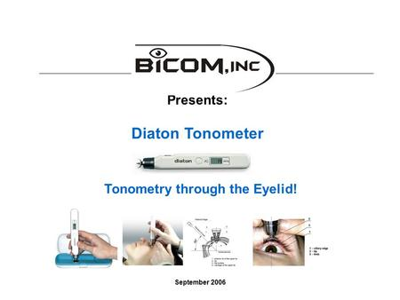 Presents: Diaton Tonometer Tonometry through the Eyelid! September 2006.