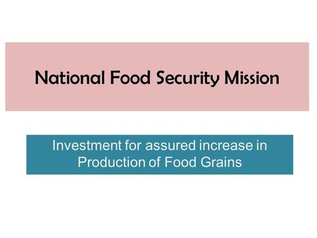 National Food Security Mission Investment for assured increase in Production of Food Grains.