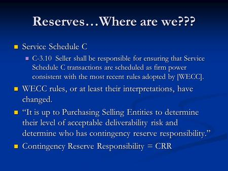 Reserves…Where are we??? Service Schedule C Service Schedule C C-3.10 Seller shall be responsible for ensuring that Service Schedule C transactions are.