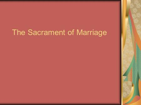 "The Sacrament of Marriage. Marriage differs from a legal contract in that it is an open-ended contract, ""for better, for worse."""