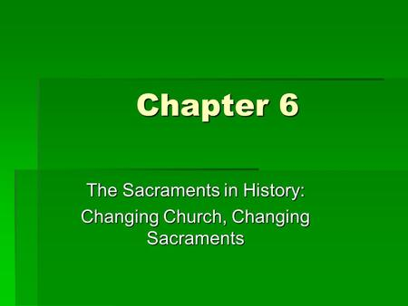 The Sacraments in History: Changing Church, Changing Sacraments