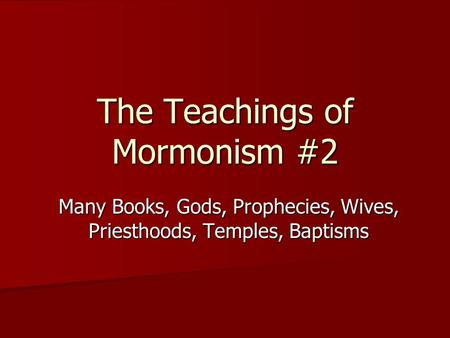 The Teachings of Mormonism #2 Many Books, Gods, Prophecies, Wives, Priesthoods, Temples, Baptisms.
