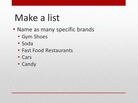 Make a list Name as many specific brands Gym Shoes Soda Fast Food Restaurants Cars Candy.
