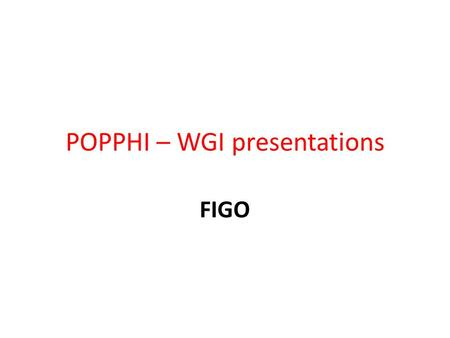 POPPHI – WGI presentations FIGO. 1. Lectures given on prevention & management of PPH that included FIGO/ICM joint statement and active management of the.