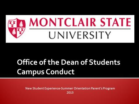 Office of the Dean of Students Campus Conduct New Student Experience-Summer Orientation Parent's Program 2013.